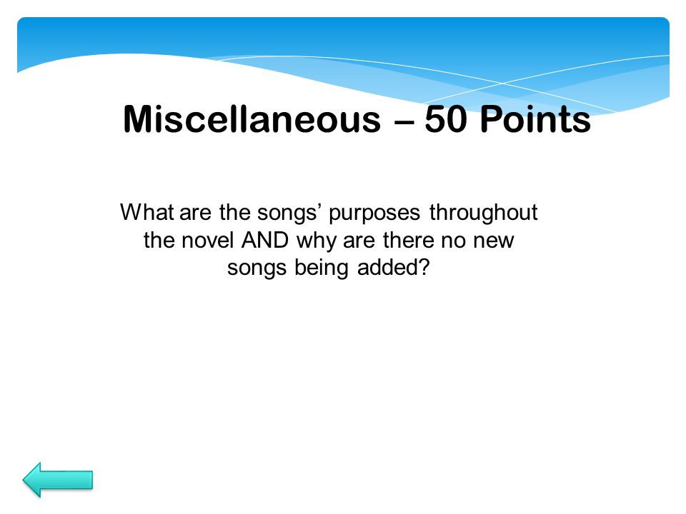 Miscellaneous – 50 Points What are the songs' purposes throughout the novel AND why are there no new songs being added