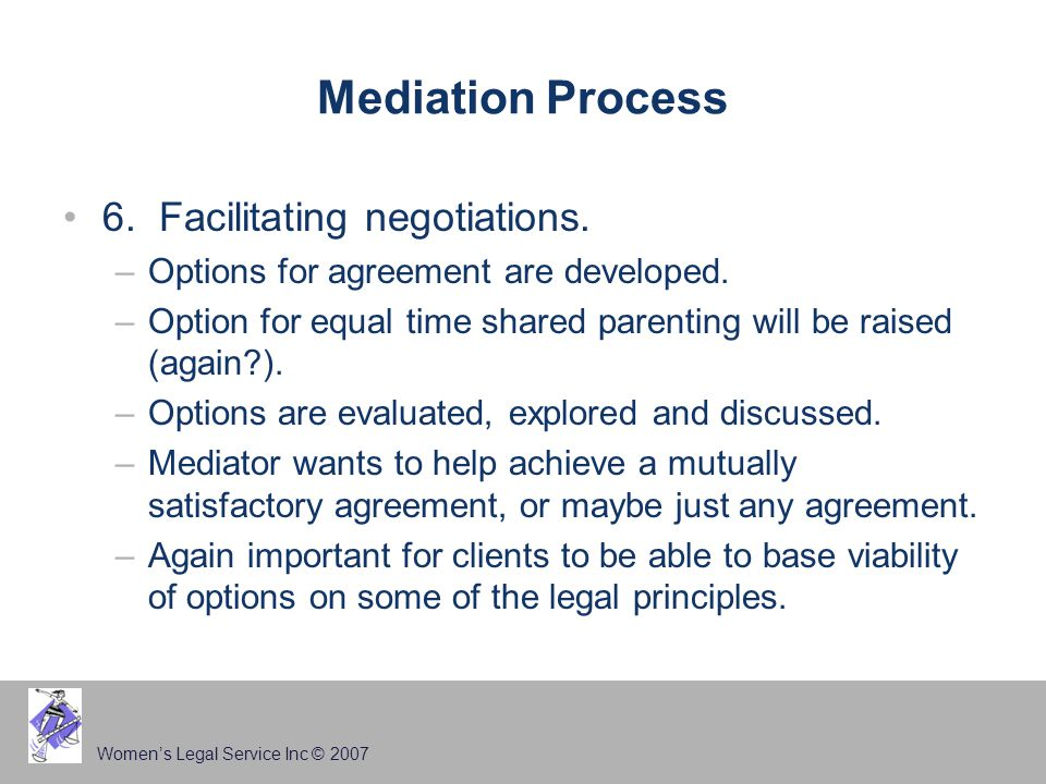 Women's Legal Service Inc © 2007 Mediation Process 6.