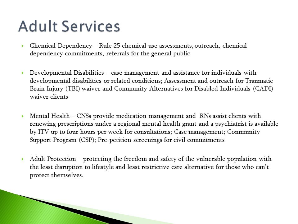  Chemical Dependency – Rule 25 chemical use assessments, outreach, chemical dependency commitments, referrals for the general public  Developmental