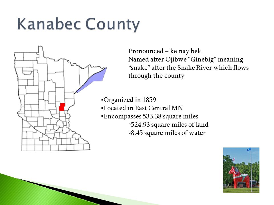 ▪Organized in 1859 ▪Located in East Central MN ▪Encompasses 533.38 square miles ▫524.93 square miles of land ▫8.45 square miles of water Pronounced –