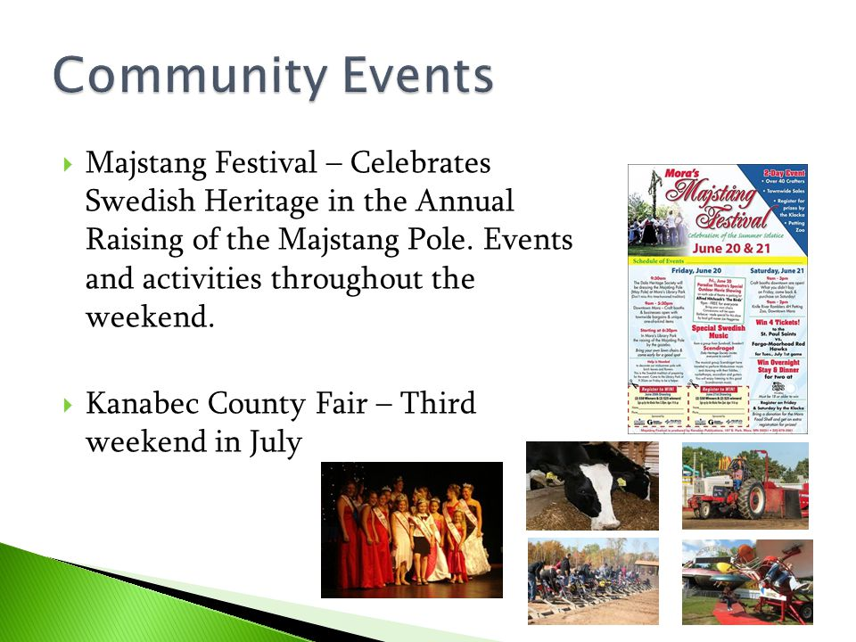  Majstang Festival – Celebrates Swedish Heritage in the Annual Raising of the Majstang Pole. Events and activities throughout the weekend.  Kanabec