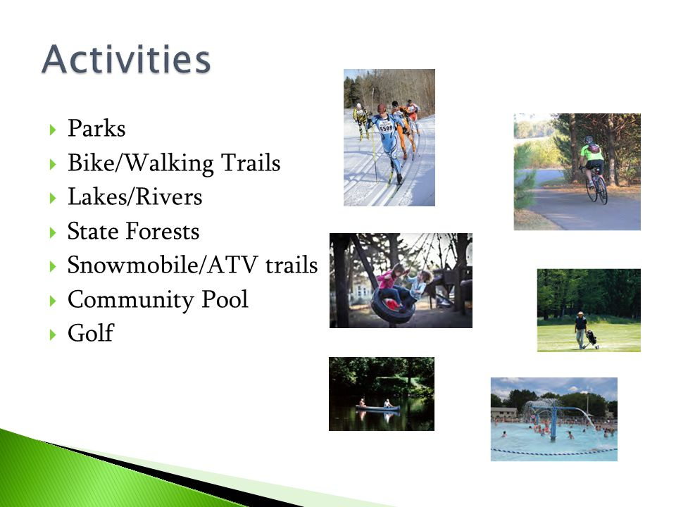  Parks  Bike/Walking Trails  Lakes/Rivers  State Forests  Snowmobile/ATV trails  Community Pool  Golf