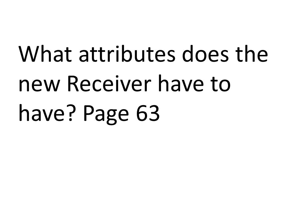 What attributes does the new Receiver have to have? Page 63