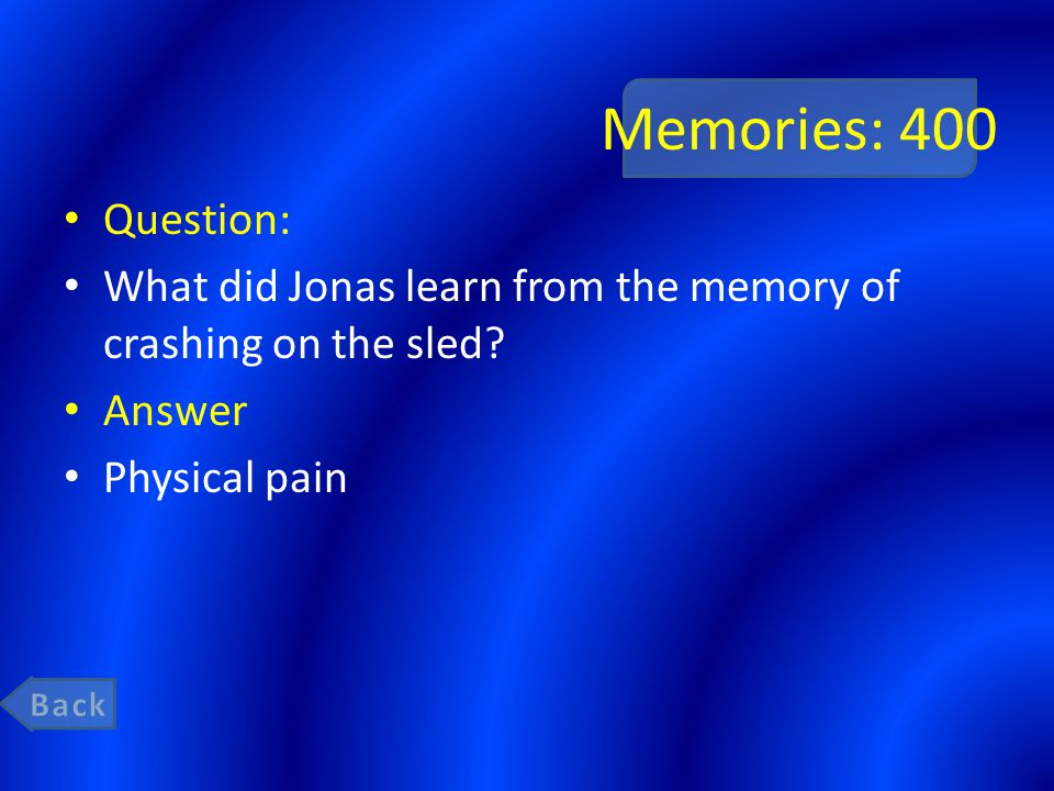 Memories: 400 Question: What did Jonas learn from the memory of crashing on the sled? Answer Physical pain