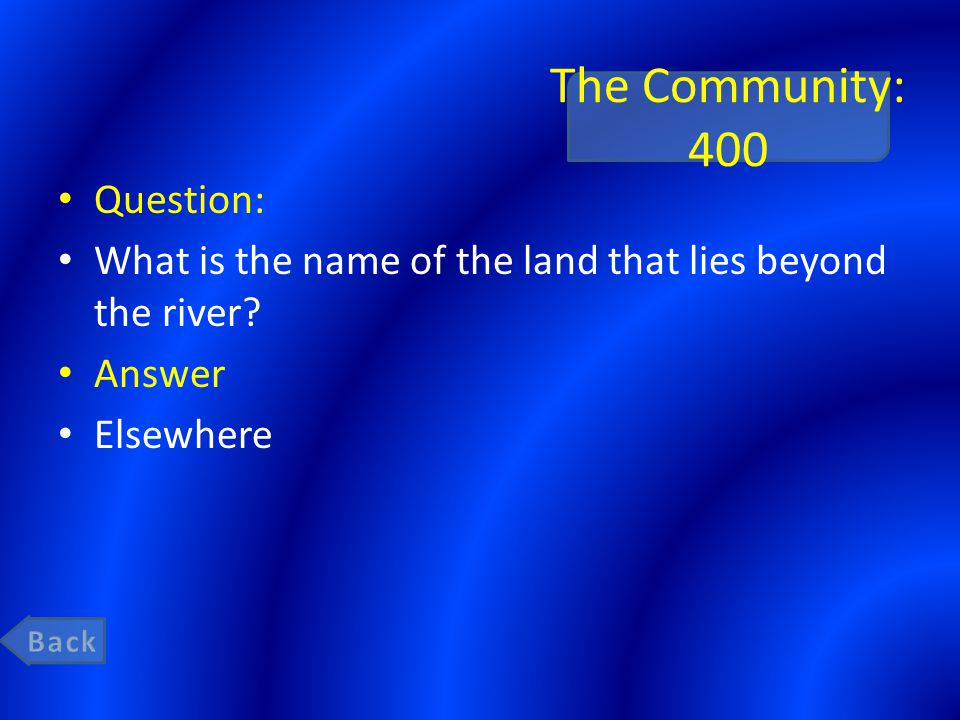 The Community: 400 Question: What is the name of the land that lies beyond the river.