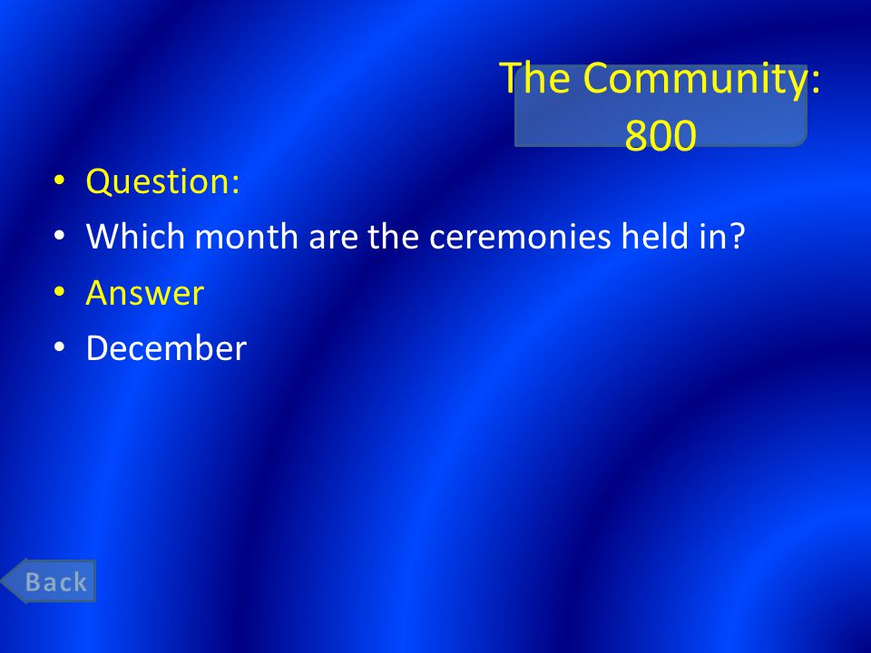The Community: 800 Question: Which month are the ceremonies held in Answer December