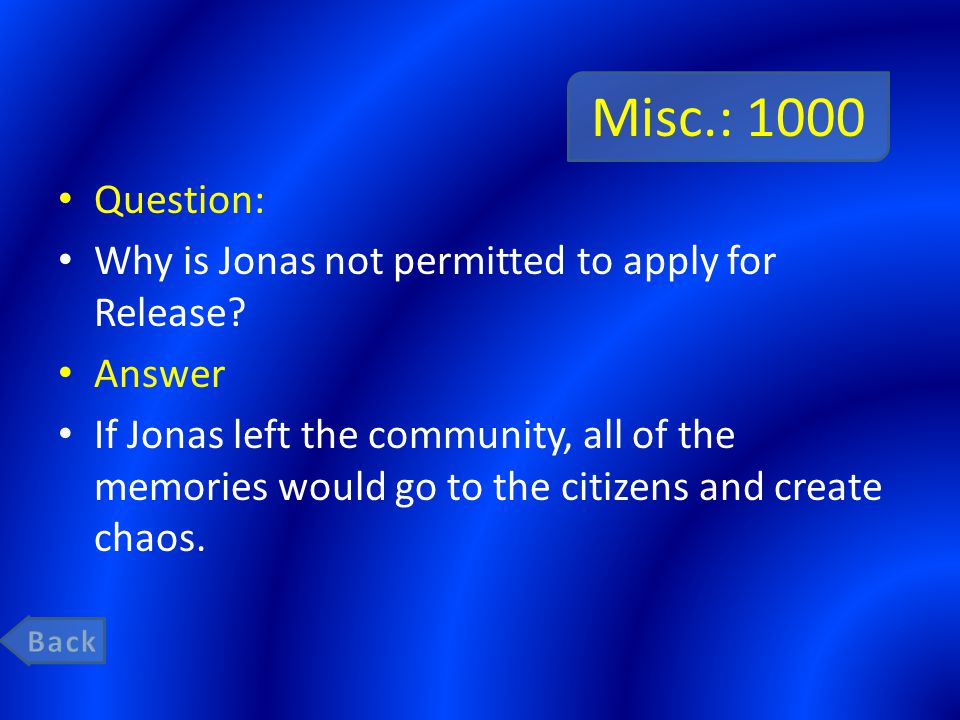 Misc.: 1000 Question: Why is Jonas not permitted to apply for Release? Answer If Jonas left the community, all of the memories would go to the citizen