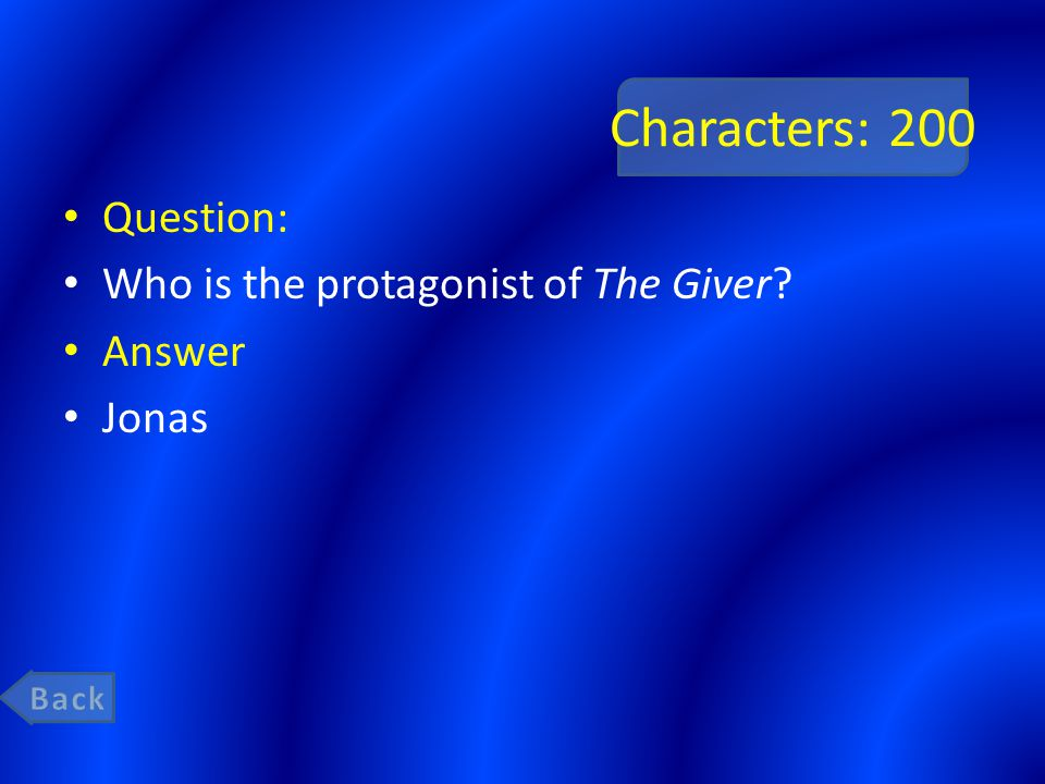 Characters: 200 Question: Who is the protagonist of The Giver Answer Jonas