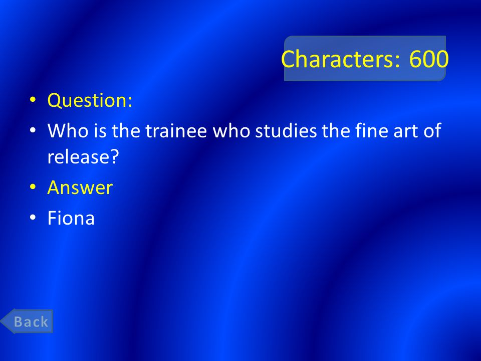 Characters: 600 Question: Who is the trainee who studies the fine art of release Answer Fiona