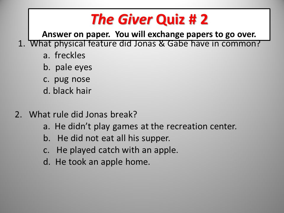 The Giver Quiz # 2 The Giver Quiz # 2 Answer on paper.