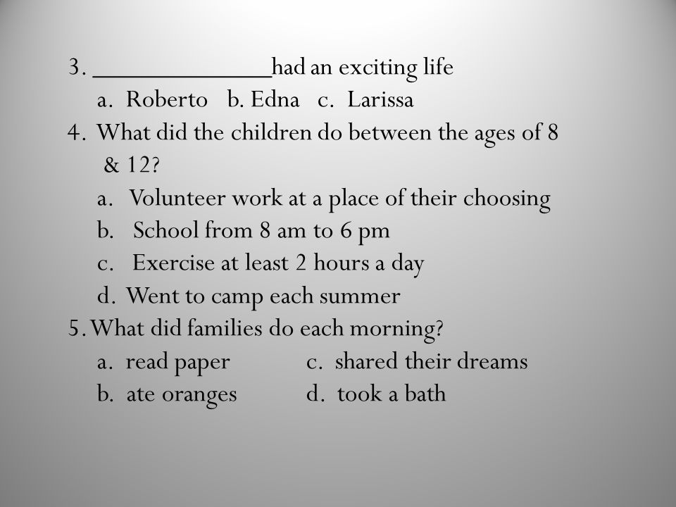 3._____________had an exciting life a. Roberto b.