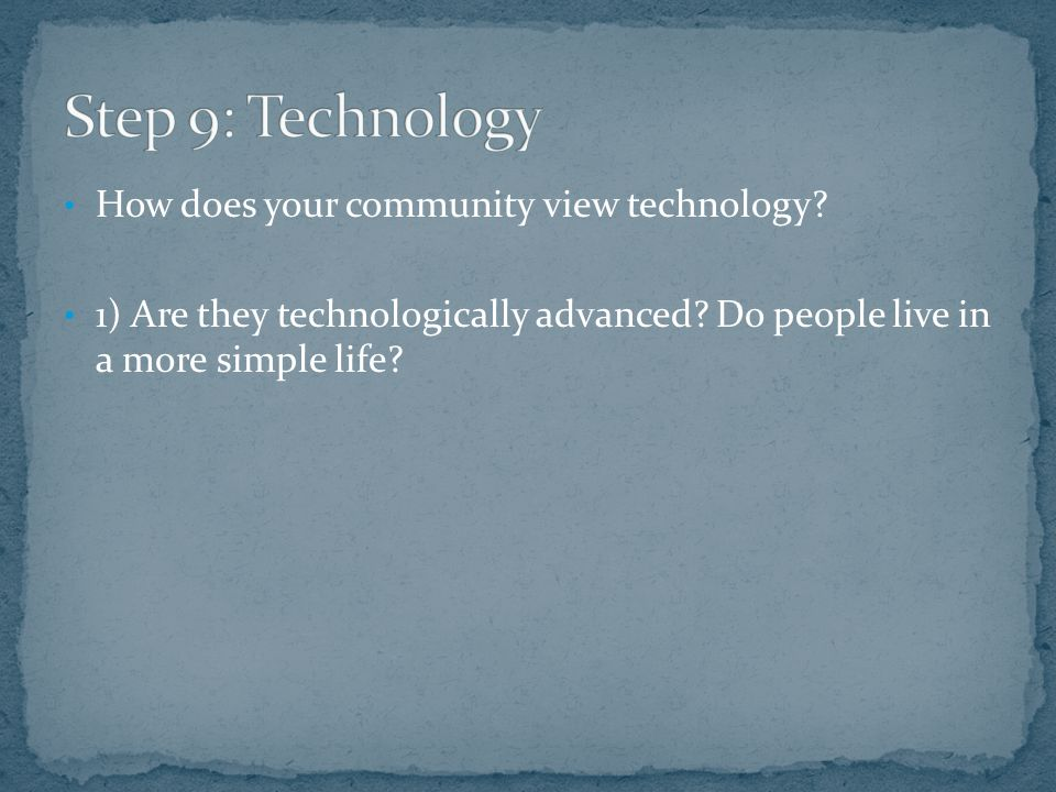 How does your community view technology. 1) Are they technologically advanced.