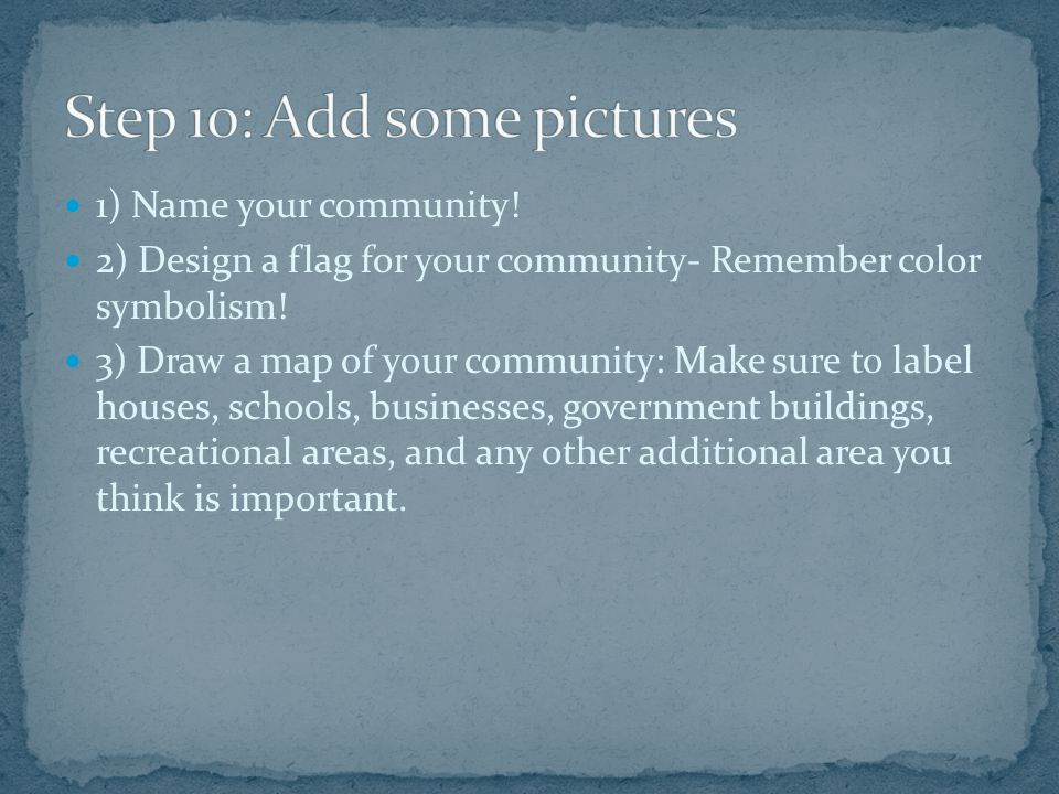 1) Name your community. 2) Design a flag for your community- Remember color symbolism.