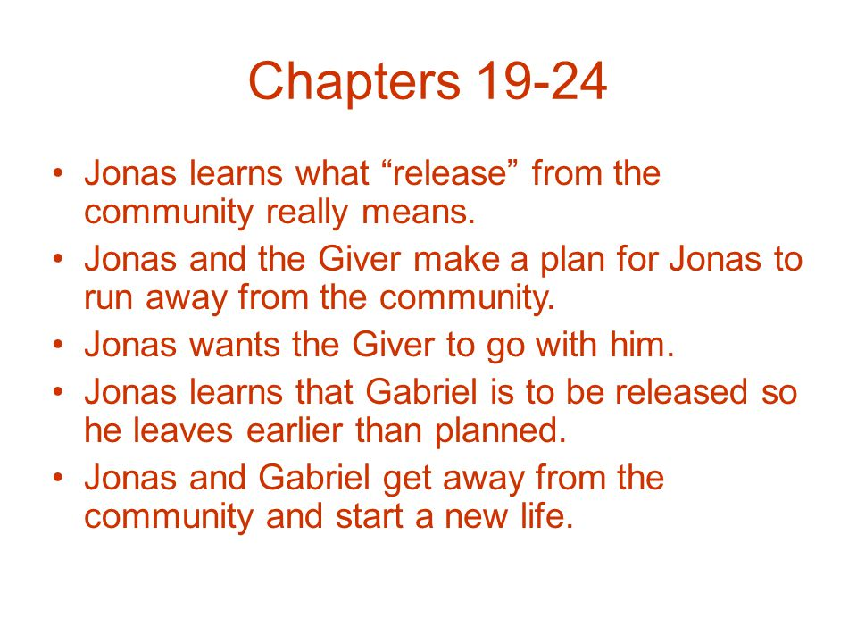 """Chapters 19-24 Jonas learns what """"release"""" from the community really means. Jonas and the Giver make a plan for Jonas to run away from the community."""