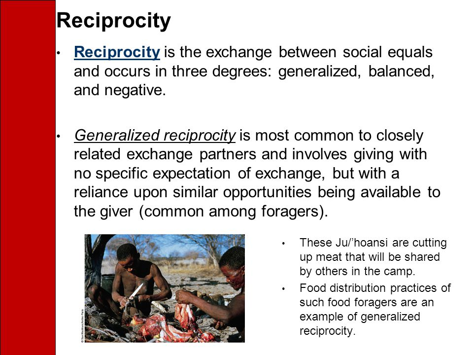 Reciprocity Reciprocity is the exchange between social equals and occurs in three degrees: generalized, balanced, and negative.