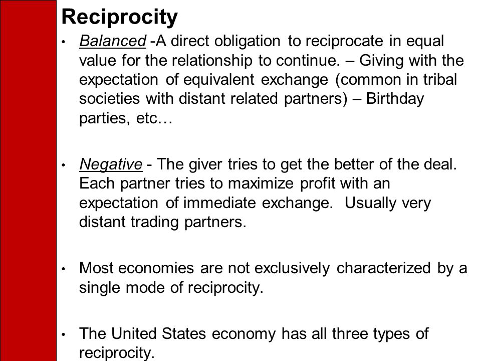 Reciprocity Balanced -A direct obligation to reciprocate in equal value for the relationship to continue.