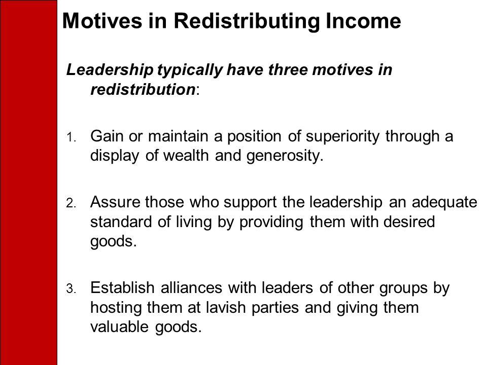 Motives in Redistributing Income Leadership typically have three motives in redistribution: 1.