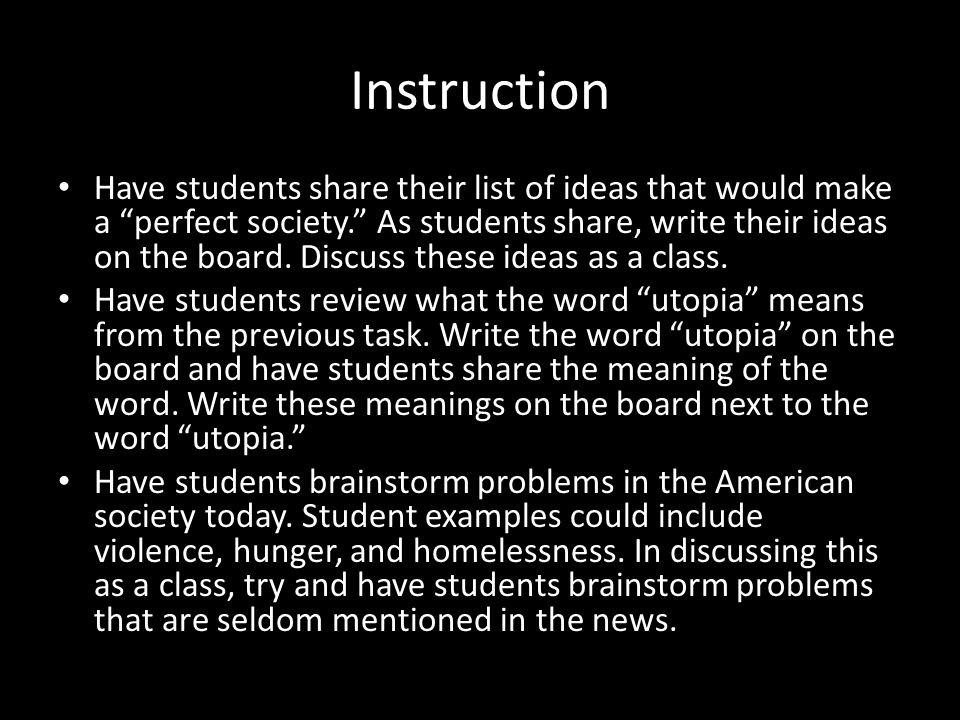 "Instruction Have students share their list of ideas that would make a ""perfect society."" As students share, write their ideas on the board. Discuss th"