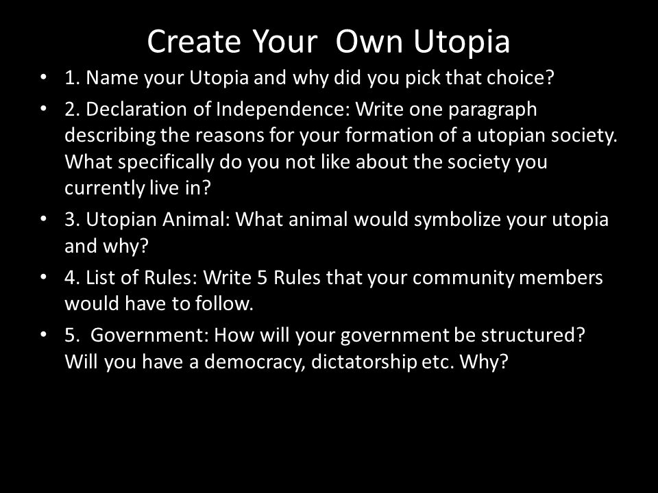1. Name your Utopia and why did you pick that choice? 2. Declaration of Independence: Write one paragraph describing the reasons for your formation of