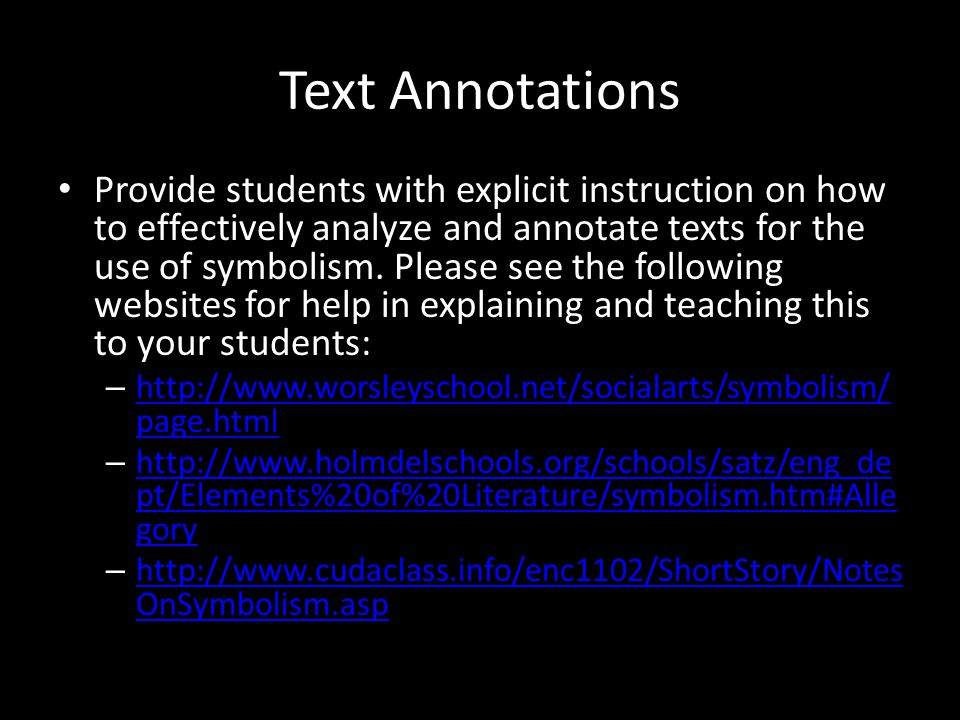 Text Annotations Provide students with explicit instruction on how to effectively analyze and annotate texts for the use of symbolism. Please see the