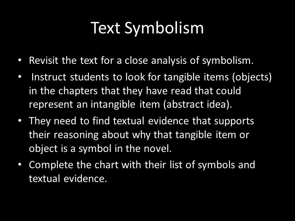 Text Symbolism Revisit the text for a close analysis of symbolism. Instruct students to look for tangible items (objects) in the chapters that they ha