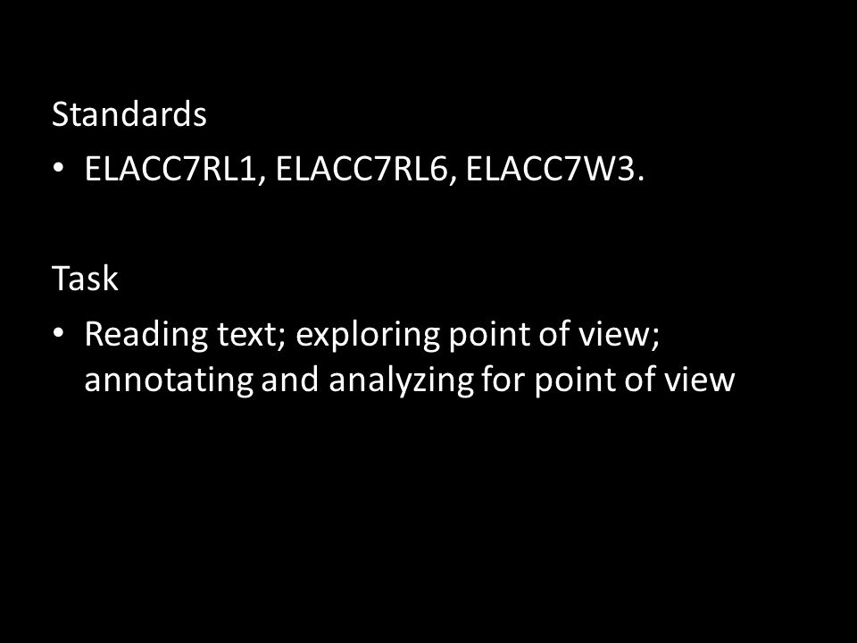 Standards ELACC7RL1, ELACC7RL6, ELACC7W3. Task Reading text; exploring point of view; annotating and analyzing for point of view