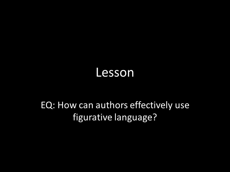 Lesson EQ: How can authors effectively use figurative language?
