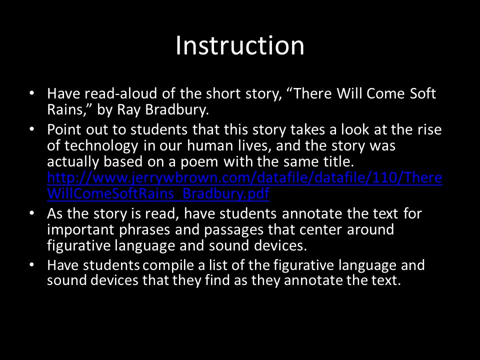 "Instruction Have read-aloud of the short story, ""There Will Come Soft Rains,"" by Ray Bradbury. Point out to students that this story takes a look at t"