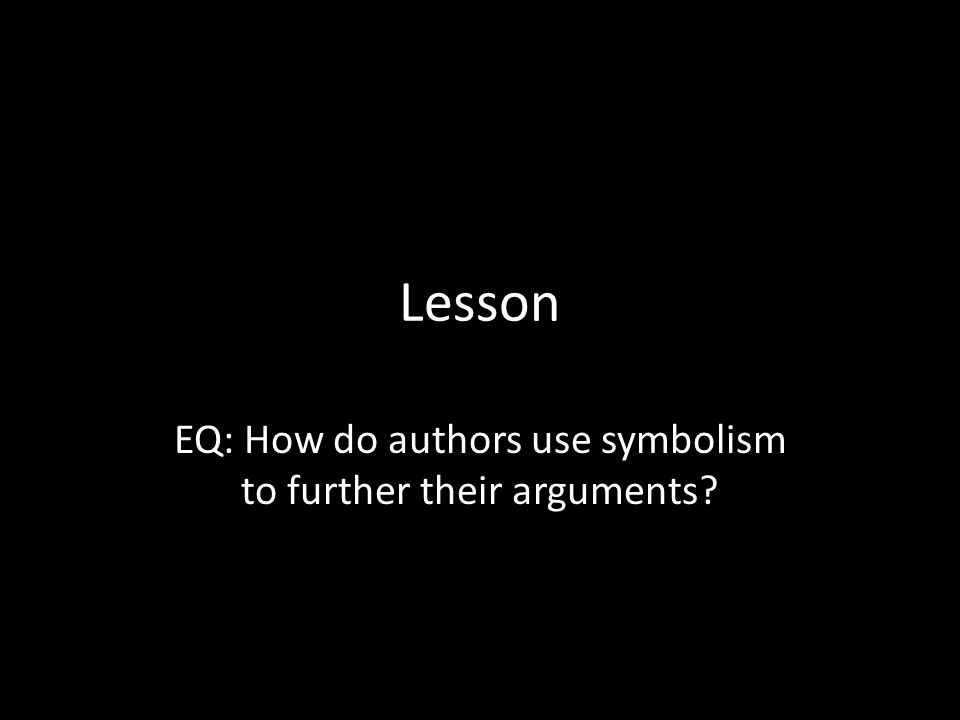 Lesson EQ: How do authors use symbolism to further their arguments?