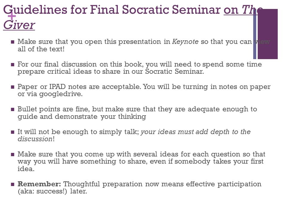 + Guidelines for Final Socratic Seminar on The Giver Make sure that you open this presentation in Keynote so that you can view all of the text.