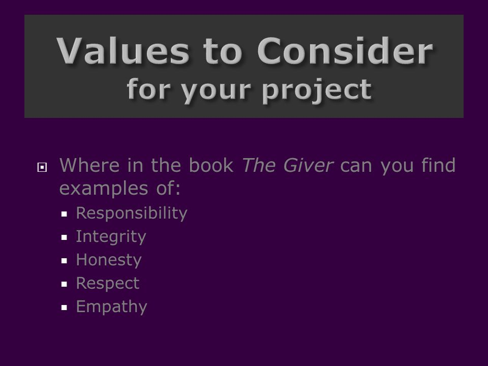  Where in the book The Giver can you find examples of:  Responsibility  Integrity  Honesty  Respect  Empathy