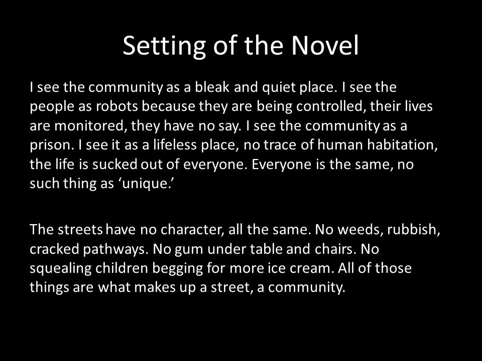 Setting of the Novel I see the community as a bleak and quiet place.
