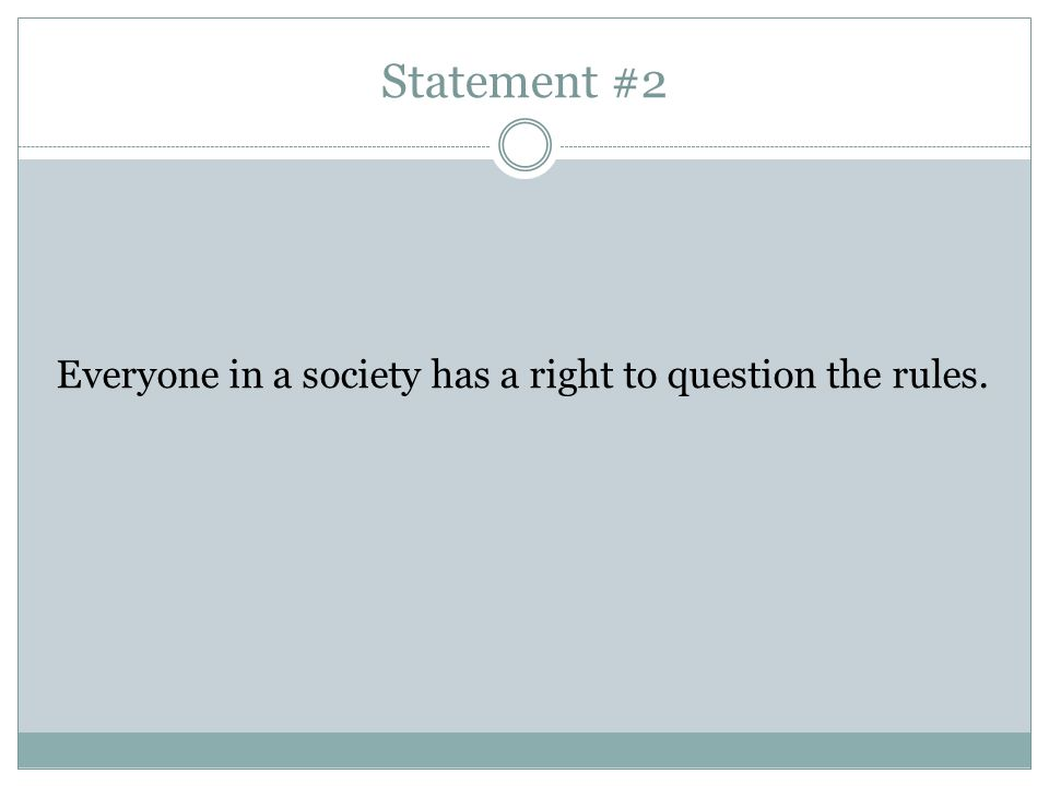 Statement #2 Everyone in a society has a right to question the rules.