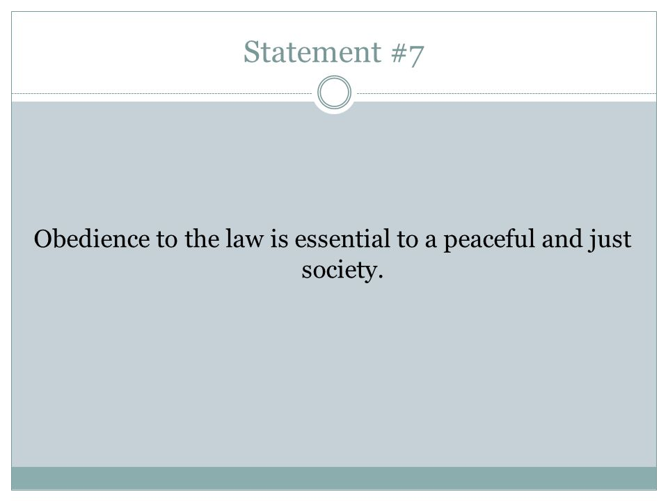 Statement #7 Obedience to the law is essential to a peaceful and just society.