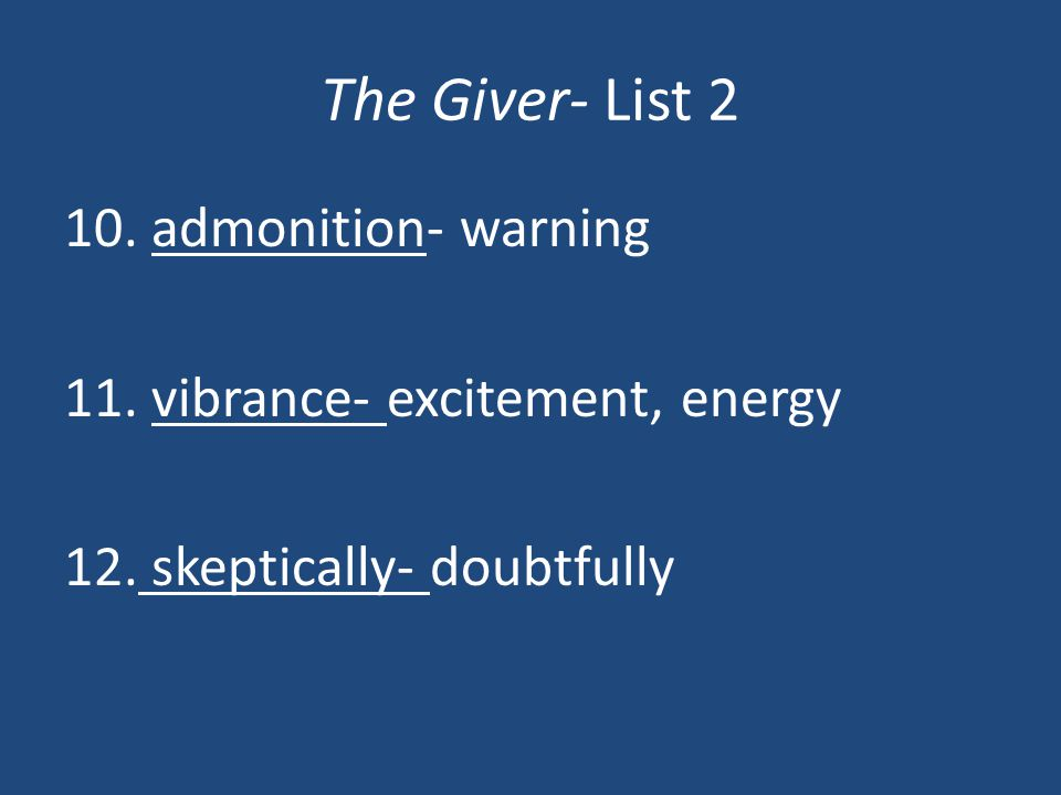 The Giver- List 2 10. admonition- warning 11. vibrance- excitement, energy 12. skeptically- doubtfully