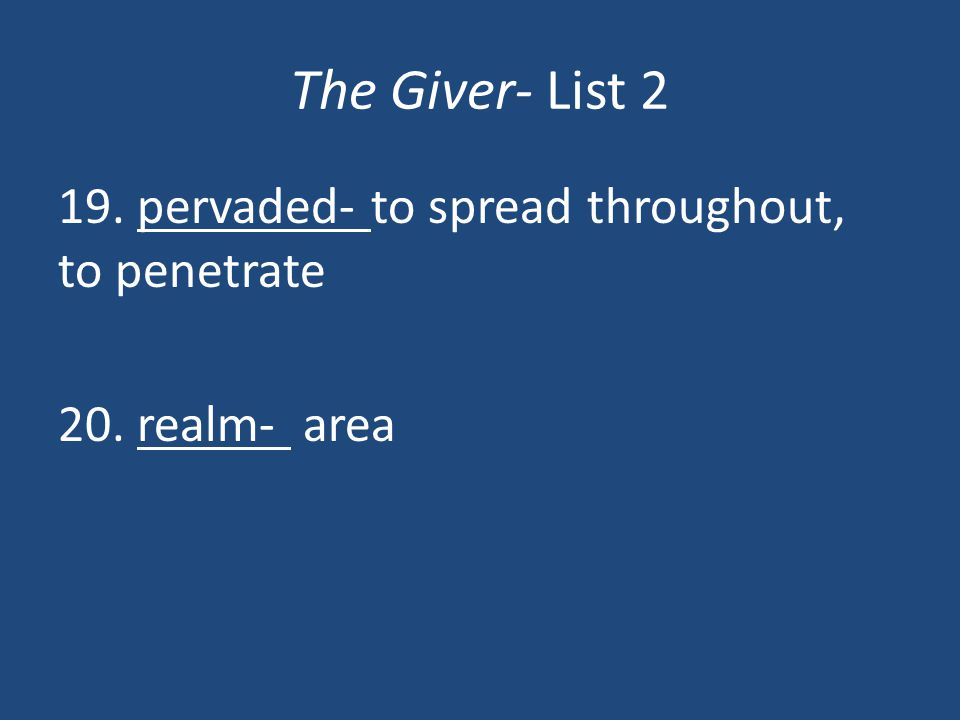 The Giver- List 2 19. pervaded- to spread throughout, to penetrate 20. realm- area