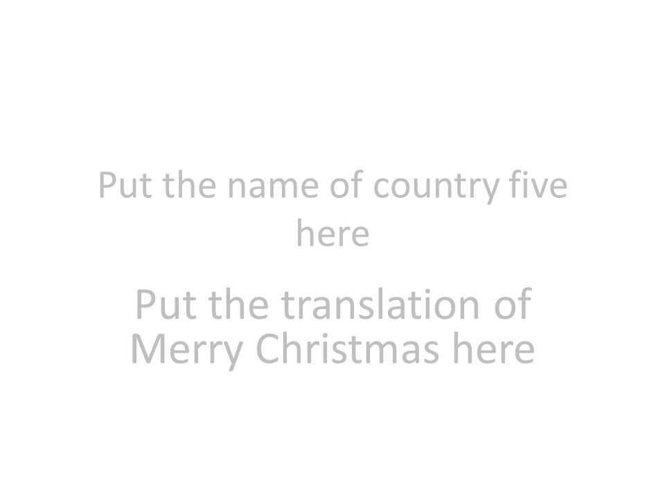 Put the name of country five here Put the translation of Merry Christmas here