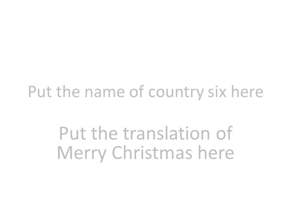 Put the name of country six here Put the translation of Merry Christmas here