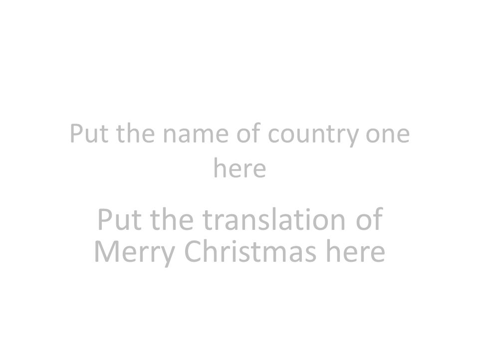 Put the name of country one here Put the translation of Merry Christmas here