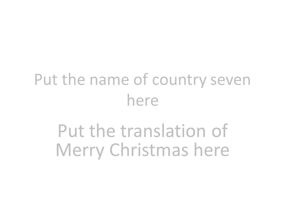 Put the name of country seven here Put the translation of Merry Christmas here