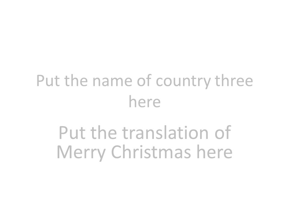 Put the name of country three here Put the translation of Merry Christmas here