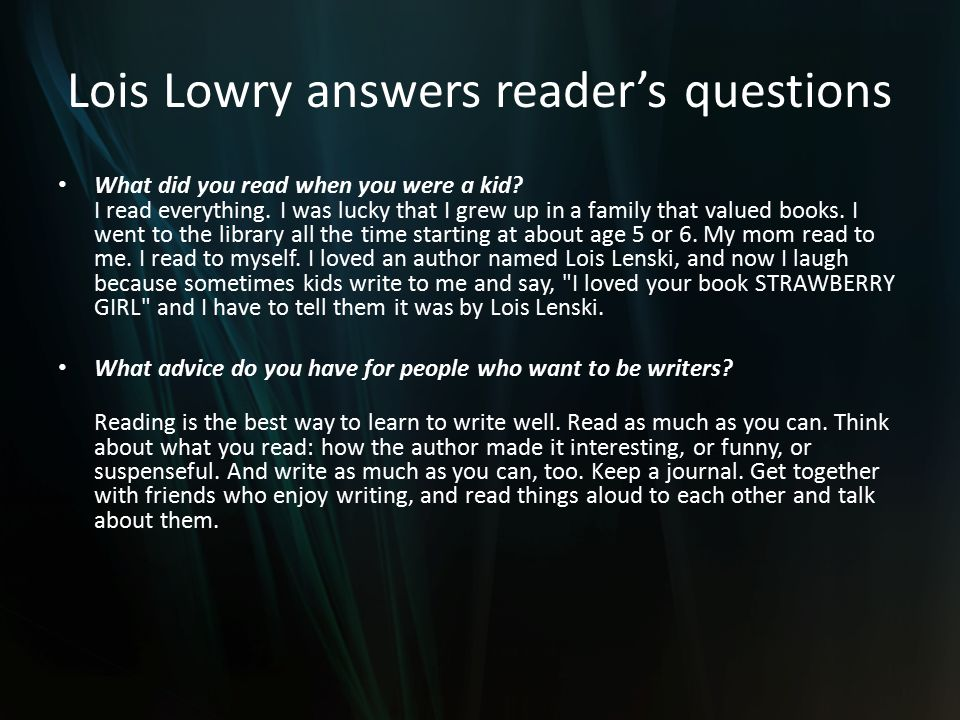 Lois Lowry answers reader's questions What did you read when you were a kid.