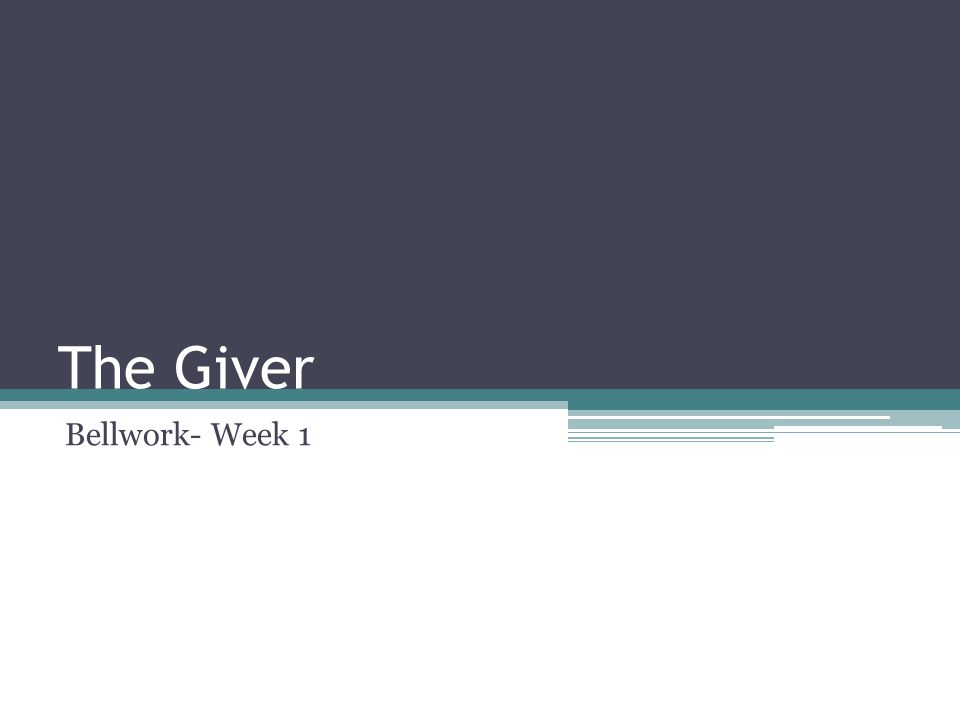 The Giver Bellwork- Week 1