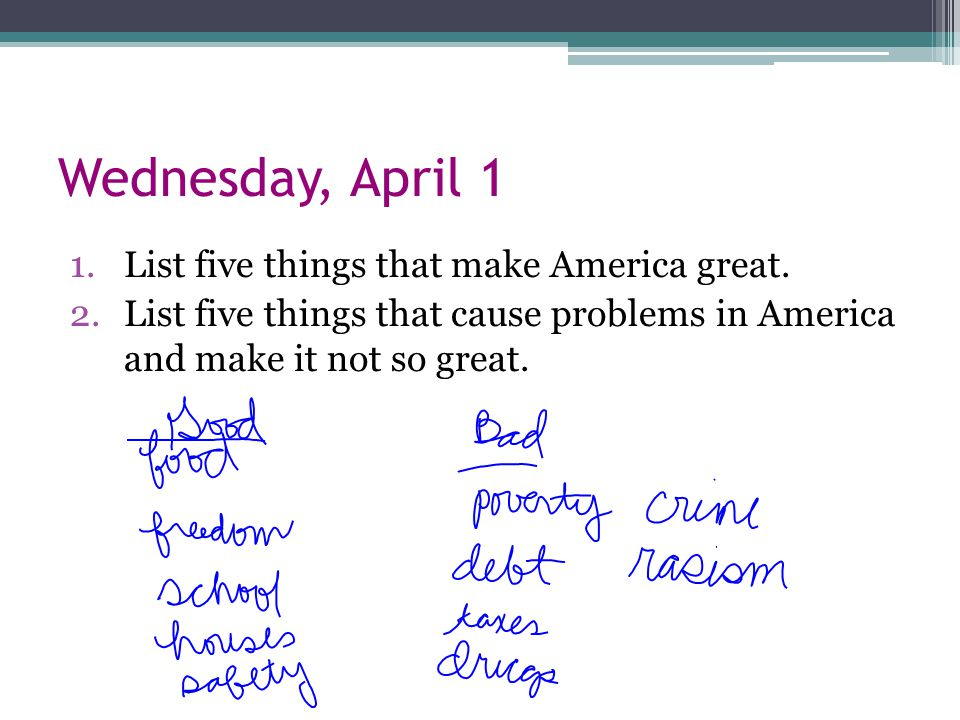 Wednesday, April 1 1.List five things that make America great.