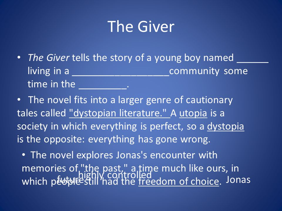 The Giver The Giver tells the story of a young boy named ______ living in a __________________community some time in the _________.