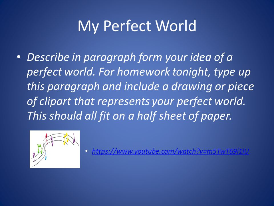 My Perfect World Describe in paragraph form your idea of a perfect world.
