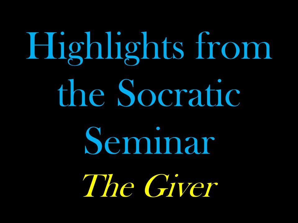 Highlights from the Socratic Seminar The Giver