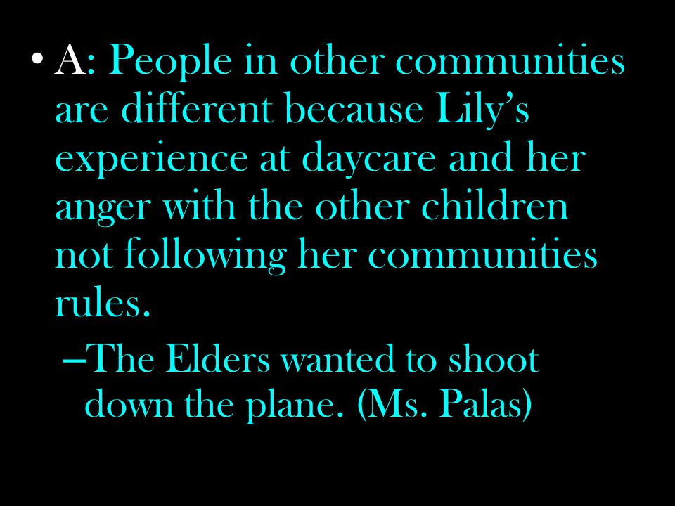 A: People in other communities are different because Lily's experience at daycare and her anger with the other children not following her communities rules.
