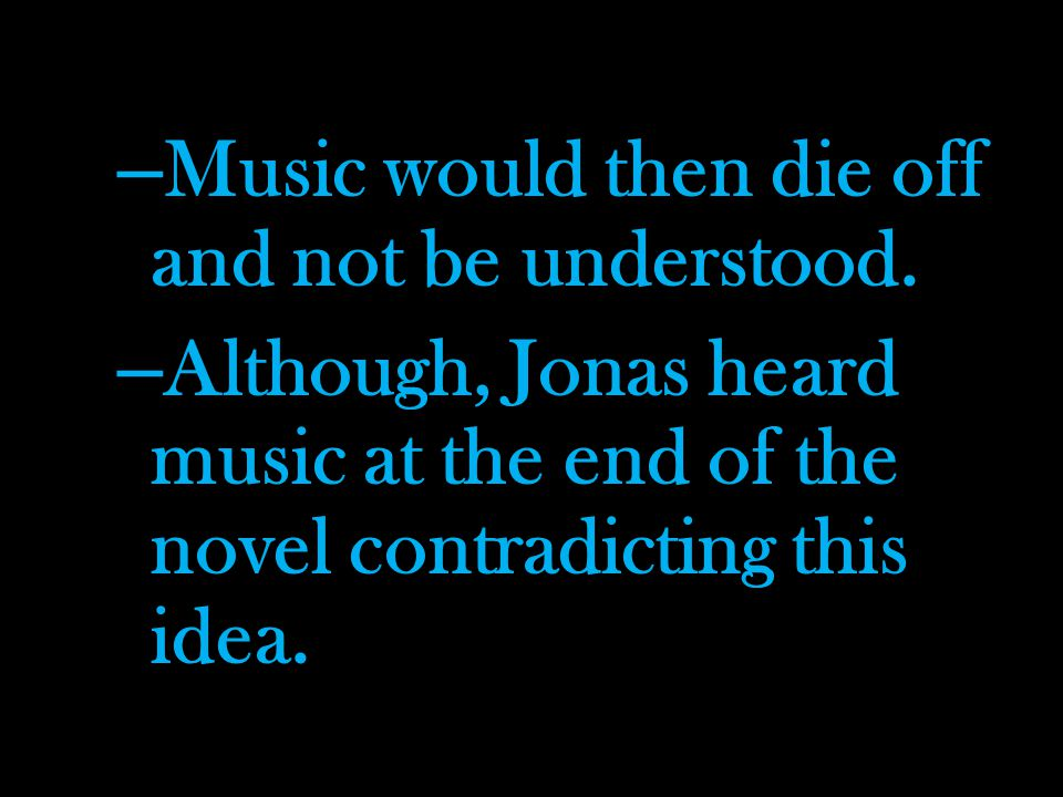 – Music would then die off and not be understood.