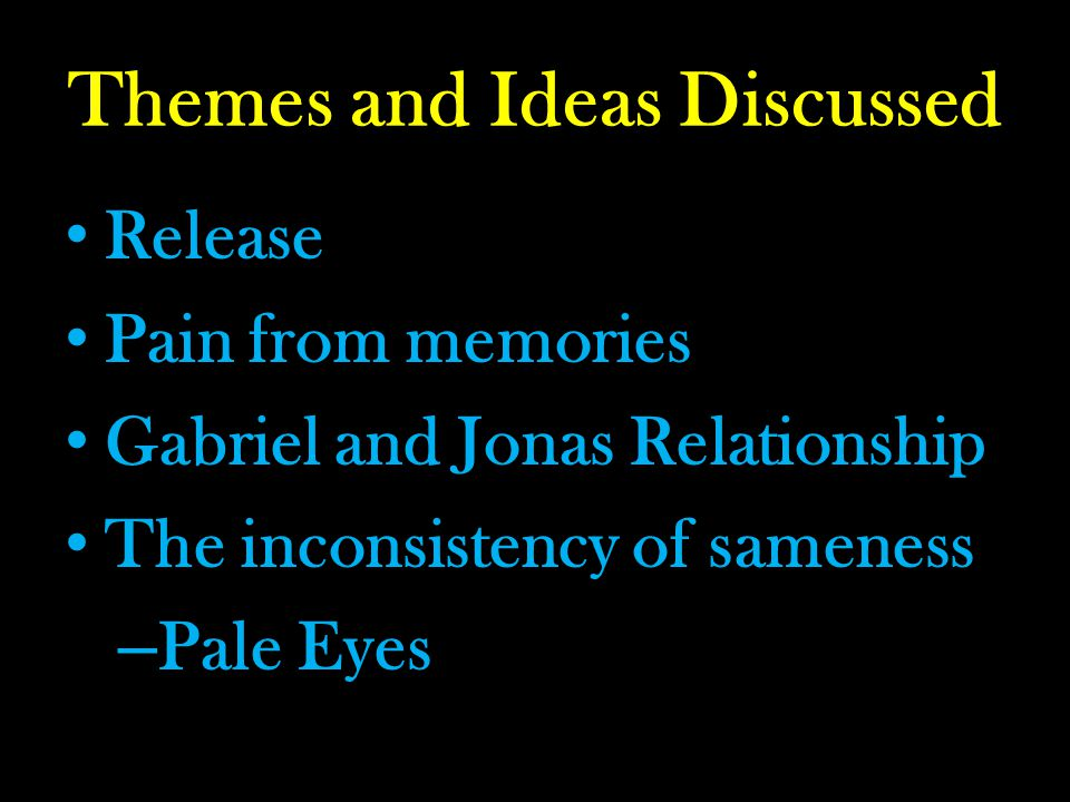 Themes and Ideas Discussed Release Pain from memories Gabriel and Jonas Relationship The inconsistency of sameness – Pale Eyes